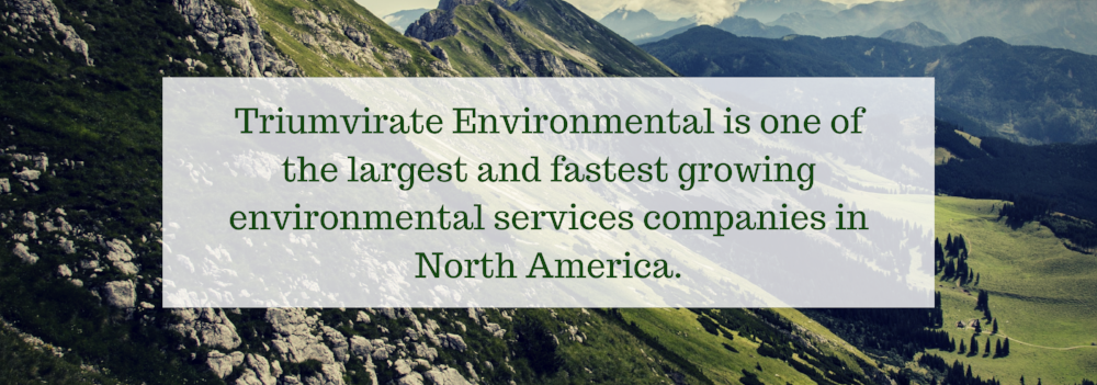 Triumvirate Environmental is one of the largest and fastest growing environmental services companies in North America.